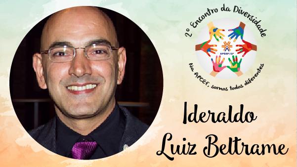 Encontro da Diversidade: Ideraldo Luiz Beltrame fala do preconceito