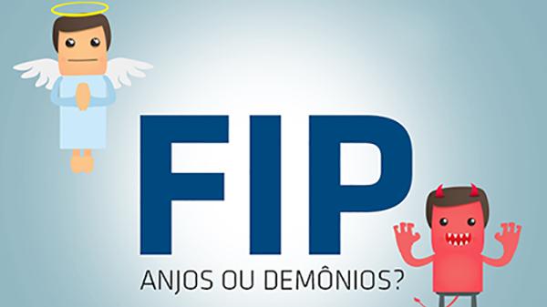 FIPs: anjos ou demônios?