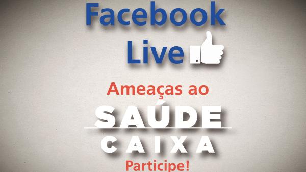 Ameaças ao Saúde Caixa serão tema de Facebook Live na próxima terça-feira