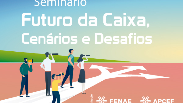 Fenae e APCEFs realizam seminário para debater o futuro da Caixa