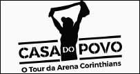 CASA DO POVO – O TOUR DA ARENA CORINTHIANS