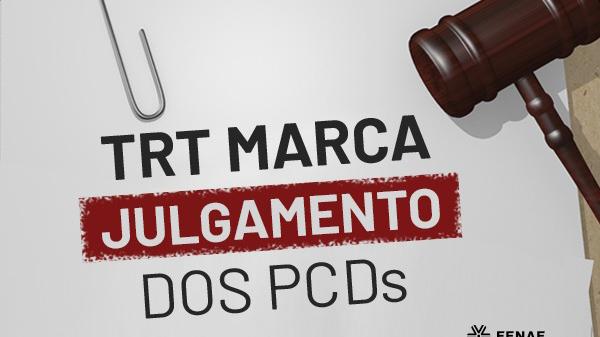 TRT marca julgamento dos PCDs