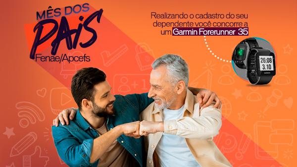 Promoção Mês dos Pais Fenae/Apcef: cadastre seus dependentes e participe!