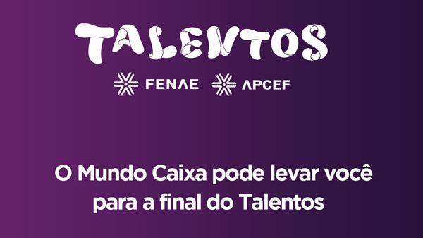 Termina nesta quinta campanha no Mundo Caixa para participar da final do Talentos Fenae/Apcef 2019