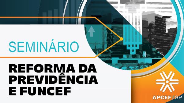 """Seminário """"Reforma da Previdência e Funcef"""", em São Paulo"""
