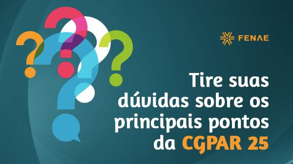 Tire suas dúvidas sobre os principais pontos da CGPAR 25