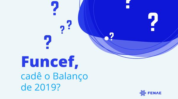 Funcef, cadê o balanço de 2019?