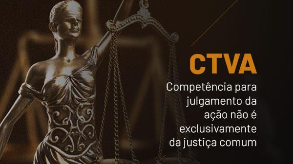 CTVA: competência para julgamento da ação não é exclusivamente da justiça comum