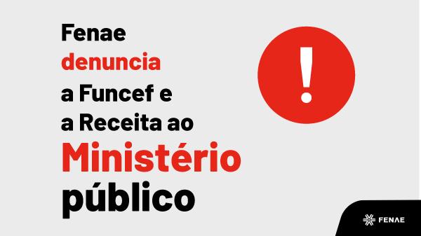 Imposto de Renda: Fenae denuncia Funcef e Receita ao Ministério Público Federal
