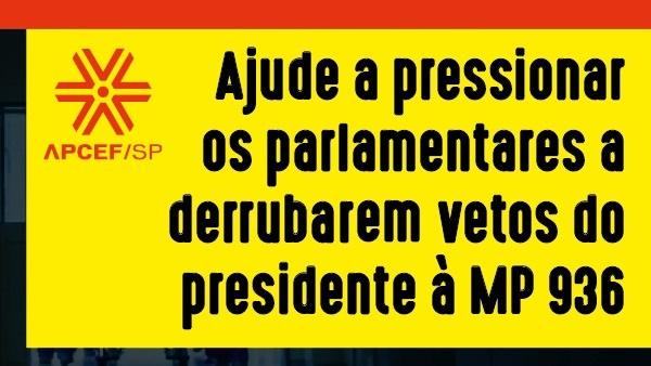 APCEF/SP requer a senadores e deputados que derrubem veto de Bolsonaro à ultratividade na MP 936