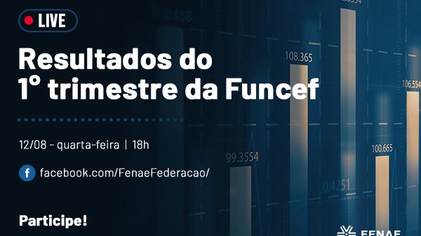 Fenae discute resultados do 1° trimestre da Funcef em live