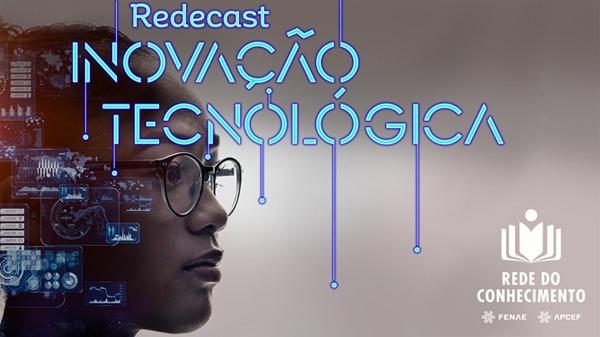 Inovação tecnológica é tema dos novos redecasts da Rede do Conhecimento