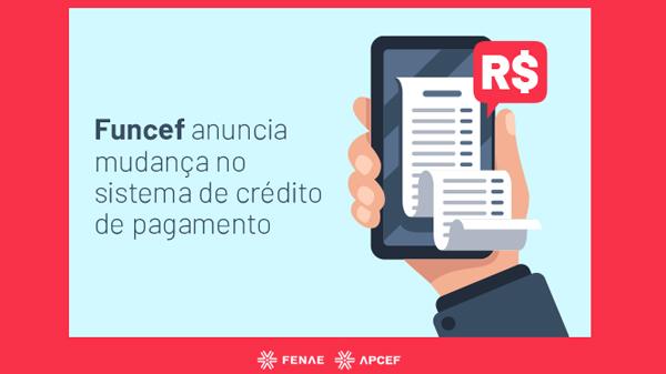 Após transtornos, Funcef anuncia mudança no sistema de crédito de pagamento