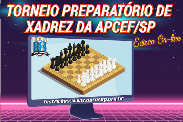 Inscreva-se para o Torneio Preparatório de Xadrez da Apcef/SP, que este ano será on-line