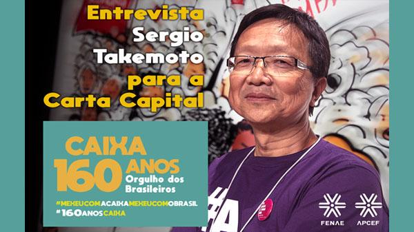 Em entrevista concedida à Carta Capital, Takemoto denuncia tentativa de privatizar a Caixa