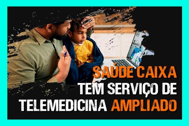 Saúde Caixa tem serviço de telemedicina ampliado