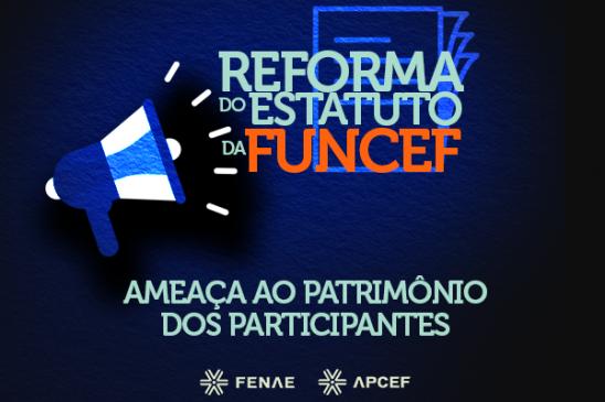 Fenae e Fenag alertam que reforma do estatuto da Funcef representa uma ameaça ao patrimônio dos participantes