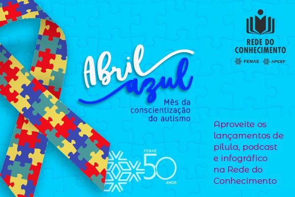 Aprenda mais sobre autismo na Rede do Conhecimento da Fenae e da Apcefs