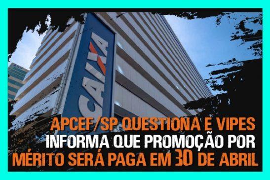 Apcef/SP questiona e Vipes informa que promoção por mérito será paga em 30 de abril