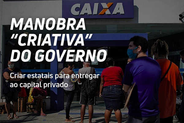 """Manobra """"criativa"""" do governo: criar estatais para entregar ao capital privado"""