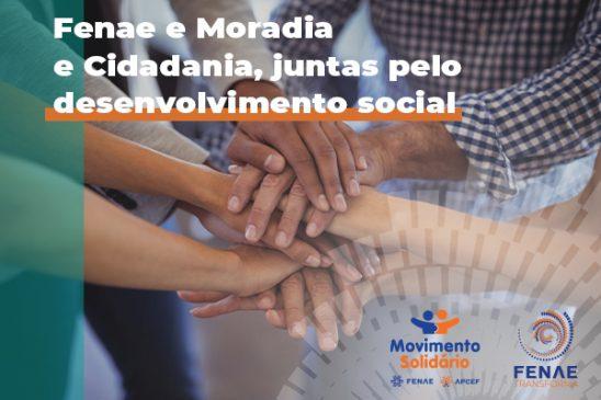 Fenae e Moradia e Cidadania estabelecem acordo de parceria por meio do Programa Movimento Solidário