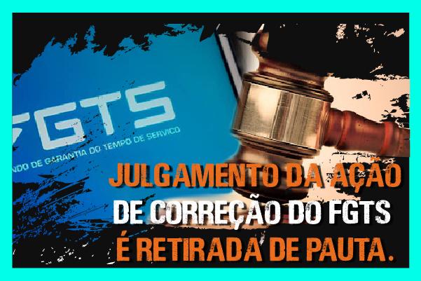 Julgamento da ação de correção do FGTS é retirada de pauta