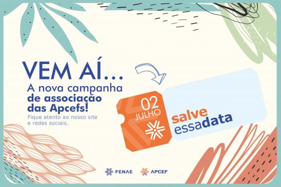 Salve na sua agenda: 2 de julho será lançada campanha de associação Apcef do seu jeito