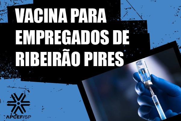 Prefeitura de Ribeirão Pires declara possibilidade de inserção de trabalhadores essenciais em prioridade da vacina, e Apcef solicita inclusão dos bancários da Caixa