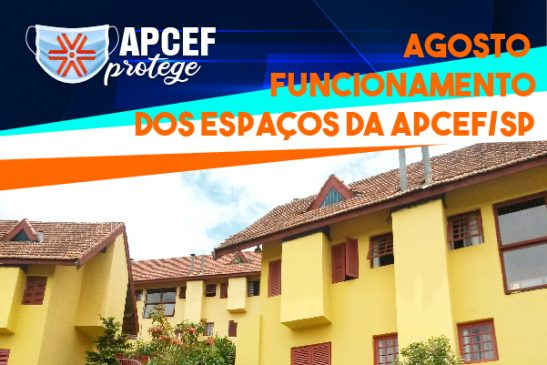 Veja como fica o funcionamento dos espaços da Apcef/SP em agosto
