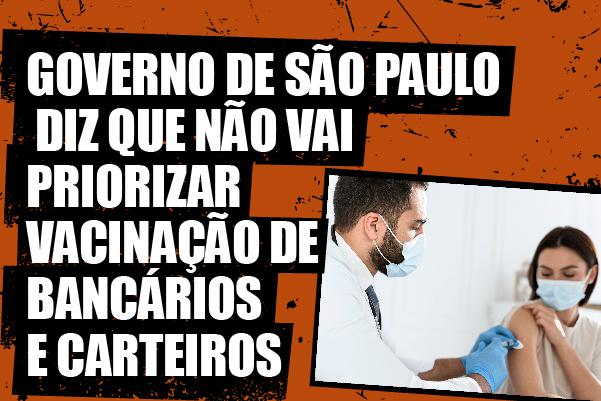 Governo de São Paulo diz que não vai priorizar vacinação de bancários e carteiros
