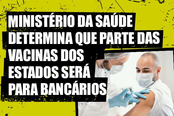 Ministério da Saúde publica nota e determina que 20% das vacinas serão para trabalhadores bancários e dos Correios