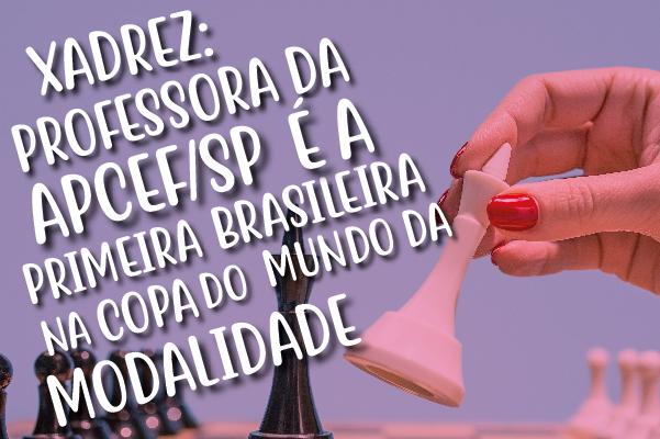 Júlia Alboredo, professora da Apcef/SP, é a primeira brasileira na Copa do Mundo de Xadrez