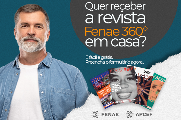 Fenae 360º: preencha o formulário e receba em casa todas as novidades da Fenae e das Apcefs