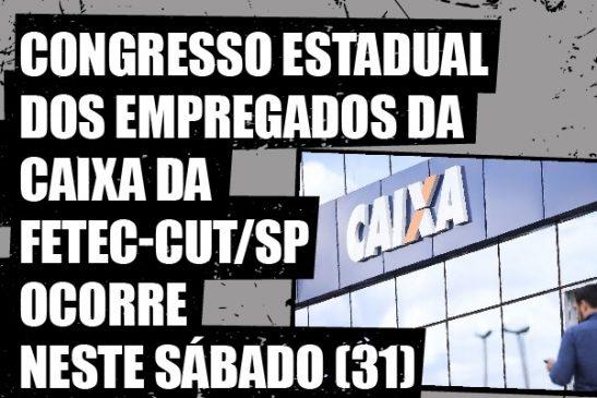 Congresso Estadual dos Empregados da Caixa da Fetec-CUT/SP ocorre neste sábado (31)