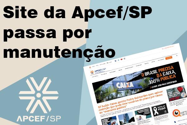 Site da Apcef/SP passa por manutenção nesta quarta-feira (21/7), a partir das 17h