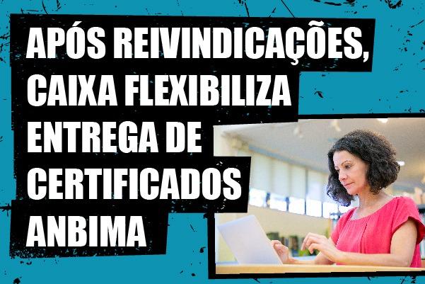 Após reivindicações, Caixa anuncia flexibilização para entrega de certificados Anbima