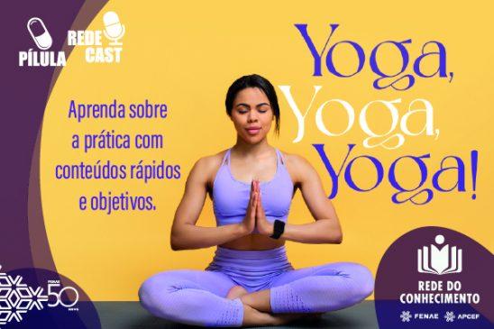 Rede do Conhecimento: descubra o ioga e como a prática pode melhorar sua qualidade de vida