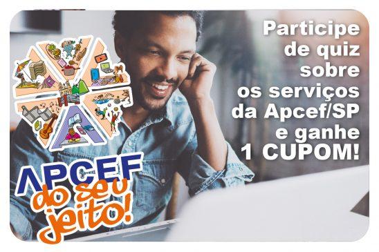 Participe de quiz sobre os serviços da Apcef/SP e ganhe 1 cupom da campanha Apcef do seu jeito