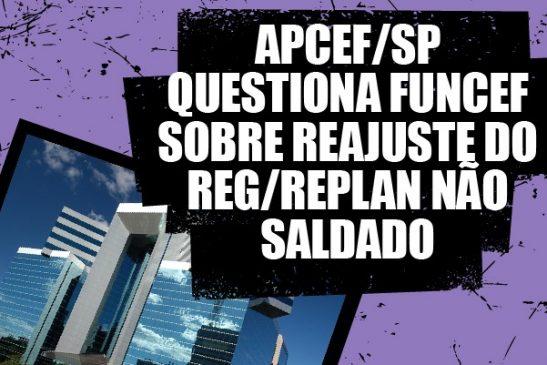 Apcef/SP questiona Funcef sobre reajuste do REG/Replan Não Saldado