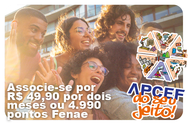 Apcef do seu jeito: associe-se por R$ 49,90 por dois meses ou 4.990 pontos Fenae