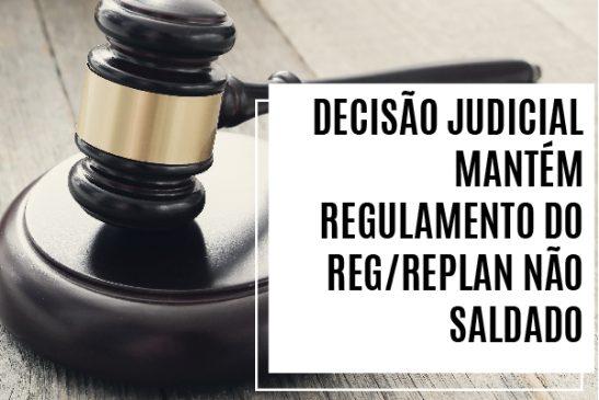 Decisão judicial mantém regulamento do REG/Replan Não Saldado