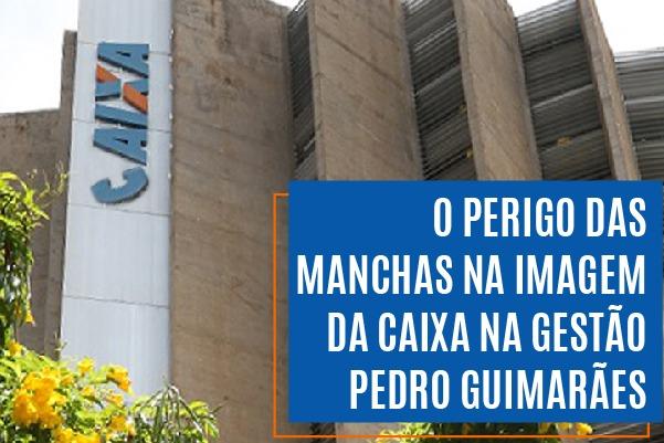 O perigo das manchas na imagem da Caixa na gestão Pedro Guimarães